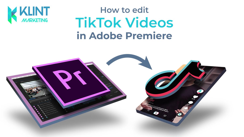 Adobe Premiere Video Editing for TikTok: a Guide