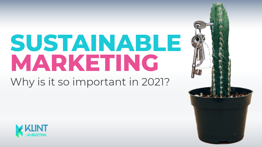 Sustainable Marketing: Why is it so important in 2021?