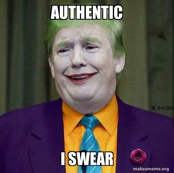 "A meme representing Donald Trump dressed as Joker. The meme says: ""Authentic, I swear."""