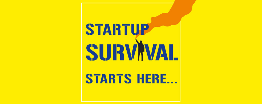 """Yellow background image with """"Startup Survival starts here..."""" written on blue. The I of Survival is a man with an orange torch on his hand"""
