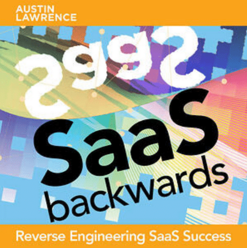 """The animated picture has a colorful background with the text Austin Lawrence """"SaaS backwards"""" Reverse engineering SaaS success."""