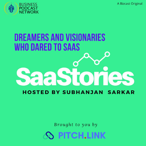 """The image has the text """"Business Podcast Network, A Bizcast Original, Dreamers and visionaries who dared to SaaS, SaaStories hosted by Subhanjan Sarkar, brought to you by Pitch.link"""" on a bright green background."""