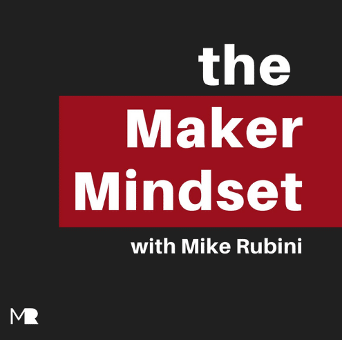"""The picture has the text """"the Maker Mindset with Mike Rubini"""" on a black background."""